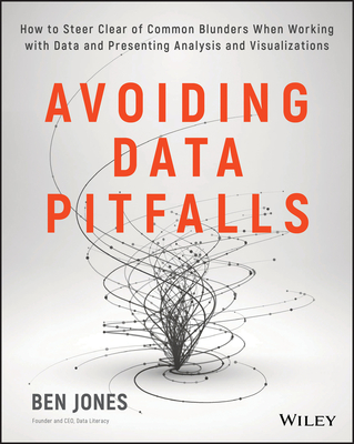 Avoiding Data Pitfalls: How to Steer Clear of Common Blunders When Working with Data and Presenting Analysis and Visualizations - Jones, Ben, Professor