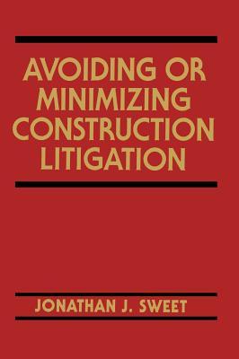Avoiding or Minimizing Construction Litigation - Sweet, Jonathan J