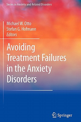 Avoiding Treatment Failures in the Anxiety Disorders - Otto, Michael (Editor), and Hofmann, Stefan (Editor)