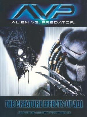 Avp: Alien vs. Predator: The Creature Effects of Adi - Gillis, Alec, and Woodruff Jr, Tom