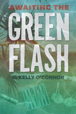 Awaiting the Green Flash - O'Connor, K Kelly