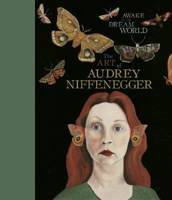 Awake in the Dream World: The Art of Audrey Niffenegger - Niffenegger, Audrey