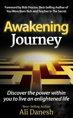 Awakening Journey: Discover the Power Within You to Live an Enlightened Life - Danesh, Ali, and Proctor, Bob (Foreword by)
