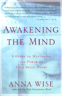Awakening the Mind: A Guide to Mastering the Power of Your Brain Waves - Wise, Anna