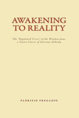 "Awakening to Reality: The ""Regulated Verses"" of the Wuzhen Pian, a Taoist Classic of Internal Alchemy - Pregadio, Fabrizio, and Zhang, Boduan"