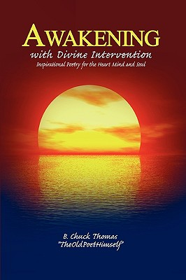 Awakening with Divine Intervention Inspirational Poetry for the Heart Mind and Soul - Thomas, B Chuck
