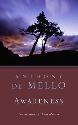 Awareness: A de Mello Spirituality Conference in His Own Words - de Mello, Anthony, S.J., and Stroud, J Francis, S.J. (Foreword by)