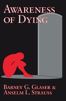 Awareness of Dying - Glaser, Barney G, and Strauss, Anselm L