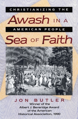 Awash in a Sea of Faith: Christianizing the American People - Butler, Jon