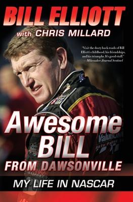 Awesome Bill from Dawsonville: My Life in NASCAR - Elliott, Bill