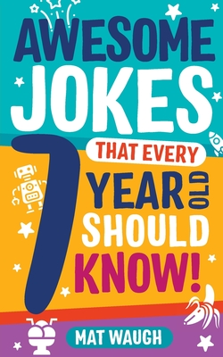 Awesome Jokes That Every 7 Year Old Should Know! - Waugh, Mat (Editor)