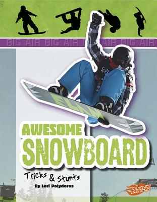 Awesome Snowboard Tricks & Stunts - Polydoros, Lori Jean, and Fox, Barbara J (Consultant editor)