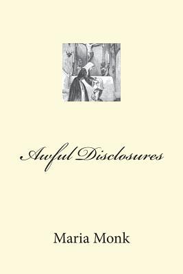 Awful Disclosures - Monk, Maria
