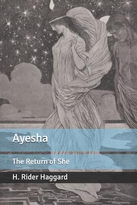 Ayesha: The Return of She - Haggard, H Rider, Sir