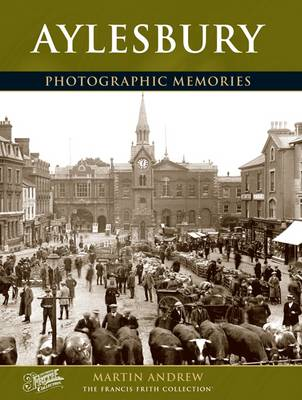 Aylesbury: Photographic Memories - Andrew, Martin, and The Francis Frith Collection (Photographer)