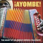 Ayombe!: The Heart of Colombia's Musica Vallenata