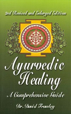 Ayurvedic Healing: A Comprehensive Guide - Frawley, David, Dr.