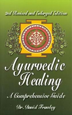 Ayurvedic Healing: A Comprehensive Guide - Frawley, David, Dr.