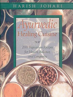 Ayurvedic Healing Cuisine - Johari, Harish