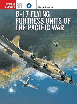 B-17 Flying Fortress Units of the Pacific War - Bowman, Martin