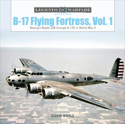 B-17 Flying Fortress, Vol. 1: Boeing's Model 299 Through B-17D in World War II - Doyle, David