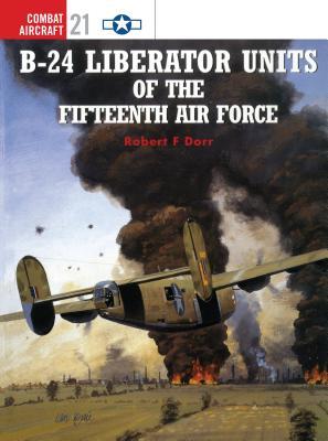 B-24 Liberator Units of the Fifteenth Air Force - Dorr, Robert F