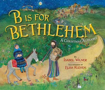 B Is for Bethlehem: A Christmas Alphabet - Wilner, Isabel