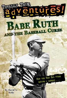 Babe Ruth and the Baseball Curse - Kelly, David A