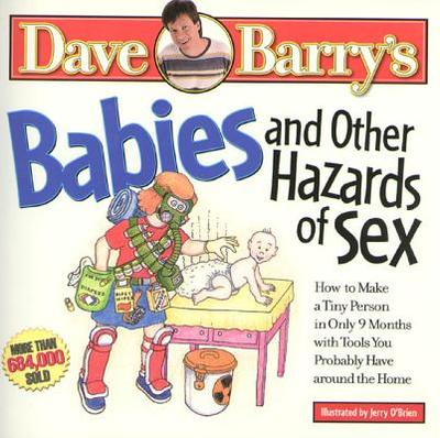 Babies and Other Hazards of Sex: How to Make a Tiny Person in Only 9 Months, with Tools You Probably Have Around the Home - Barry, Dave, Dr., and Barry, Maron Ed