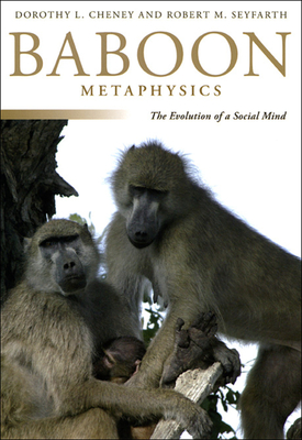 Baboon Metaphysics: The Evolution of a Social Mind - Cheney, Dorothy L