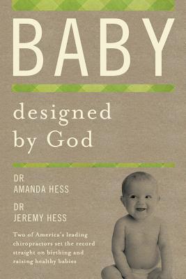 Baby Designed by God - Hess, Amanda, Dr., and Hess, Jeremy, Dr.