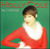 Baby, It's Cold Outside - Holly Cole