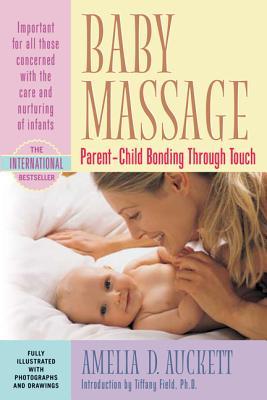 Baby Massage: Parent-Child Bonding Through Touch - Auckett, Amelia, and Field, Tiffany (Illustrator)
