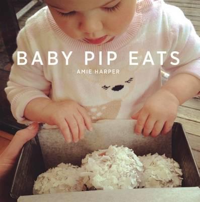 Baby Pip Eats - Harper, Amie