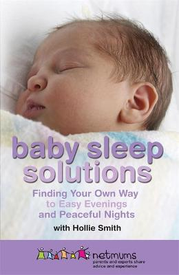 Baby Sleep Solutions: Finding Your Own Way to Easy Evenings and Peaceful Nights - Netmums, and Smith, Hollie