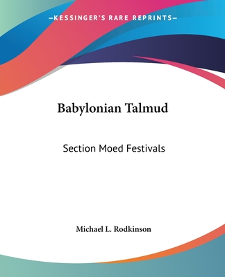 Babylonian Talmud: Section Moed Festivals - Rodkinson, Michael L