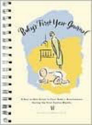 Baby's First Year Journal: A Day-To-Day Guide to Your Baby's Development During the First Twelve Months - Harris, A Christine, Dr., Ph.D., and Chronicle Books