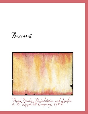 Baccarat - Danby, Frank, and Philadelphia and London J B Lippincott, And London J B Lippincott (Creator)