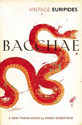 Bacchae - Euripides, and Robertson, Robin (Translated by)
