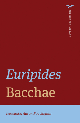 Bacchae - Euripides, and Poochigian, Aaron (Translated by)