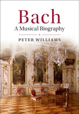 Bach: A Musical Biography - Williams, Peter