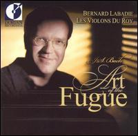 Bach: Art of the Fugue - Bernard Labadie (organ); Les Violons du Roy