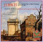 Bach: Concertos for 1, 2 & 3 Violins - Alison Bury (violin); Catherine Mackintosh (violin); Elizabeth Wallfisch (violin); Orchestra of the Age of Enlightenment;...