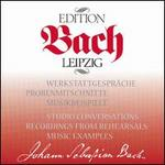 Bach Edition Leipzig: Workshop Discussions; Rehearsal Recordings; Music Examples - Capella Fidicinia Leipzig; Hannes Kästner (organ); Walter Heinz Bernstein (harpsichord); Walter Heinz Bernstein (fortepiano);...