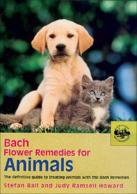Bach Flower Remedies for Animals: The Definitive Guide to Treating Animals with the Bach Remedies - Ball, Stefan, and Howard, Judy Ramsell, SRN