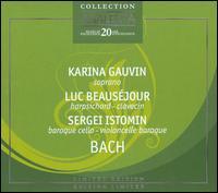 Bach [Limited Edition] - Karina Gauvin (soprano); Luc Beausejour (harpsichord); Sergei Istomin (baroque cello)