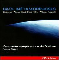 Bach M�tamorphoses: Stokowski, Walton, Holst, Elgar, Talmi, Webern, Respighi - Alexander Weimann (harpsichord); Darren Lowe (violin); Jacinthe Forand (flute); Philippe Magnan (oboe);...