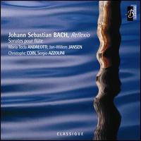 Bach: Reflexio - Sonates pour fl�te - Christophe Coin (viola da gamba); Ensemble Baroque de Limoges; Jan Willem Jansen (clavecin); Maria Tecla Andreotti (flute);...