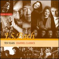 Bach: Ten Years Channel Classics - Amsterdam Loeki Stardust Quartet; Ashley Solomon (flute); Leo Van Doeselaar (organ); Meridian Arts Ensemble;...