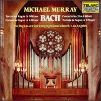 Bach: Toccata & Fugue in D minor; Prelude & Fugue in B minor; Concerto No. 2 in A minor; Prelude & Fugue in D major - Michael Murray (organ)